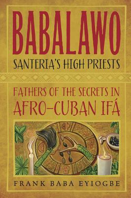 Babalawo, Santeria's High Priests: Fathers of the Secrets in Afro-Cuban Ifa