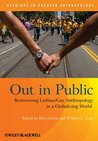 Out in Public: Reinventing Lesbian/Gay Anthropology in a Globalizing World