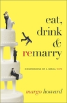 Eat, Drink and Remarry: Confessions of a Serial Wife