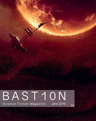 Bastion Science Fiction Magazine: Issue 3, June 2014