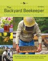 The Backyard Beekeeper - Revised and Updated, 3rd Edition: An Absolute Beginner's Guide to Keeping Bees in Your Yard and Garden