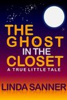 The Ghost in the Closet: A True Little Tale