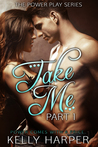 Take Me: Part 1 (Power Play, #1)