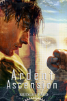 Ardent Ascension (Rise Of The Ardent, #2)