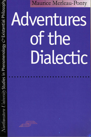 Adventures of the Dialectic by Maurice Merleau-Ponty