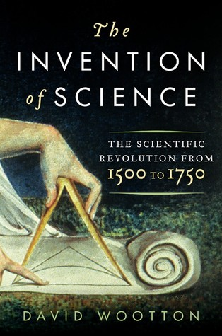 The Invention of Science: The Scientific Revolution from 1500 to 1750
