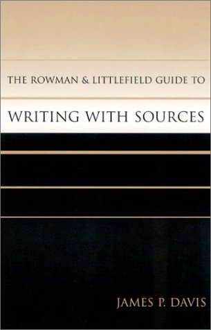 The Rowman & Littlefield Guide to Writing with Sources by James P.  Davis