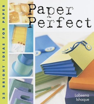 Paper Perfect: 25 Bright Ideas for Paper