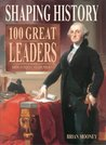 Shaping History: 100 Great Leaders - From Antiquity to the Present