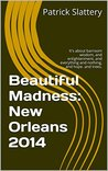 Beautiful Madness: New Orleans 2014: It's about barroom wisdom, and enlightenment, and everything and nothing, and hope. and trees.