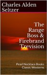 The Range Boss & Firebrand Trevision: Pearl Necklace Books Classic Westerns (Charles Alden Seltzer: 1911-1921 Book 4)