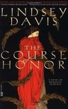 The Course of Honor by Lindsey Davis