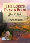 The Lord's Prayer Book: How We Find Heaven on Earth