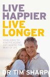 Live Happier, Live Longer: Your guide to positive ageing and making the most of life