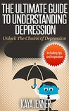 The Ultimate Guide to Understanding Depression: Unlock the Chains of Depression (Depression Cure, Overcome, Help, Anxiety, Naturally, Coping, Support, Recovery, Tips, Inspiration)