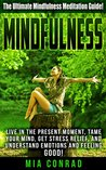 Mindfulness: The Ultimate Mindfulness Meditation Guide! - Live In The Present Moment, Tame Your Mind, Get Stress Relief, And Understand Emotions And Feeling ... Feeling Good, Emotional Intelligence)