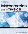Mathematics & Physics for Programmers, 2nd Edition (Game Development Series)