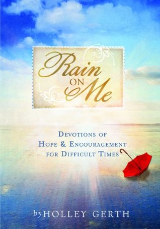 Rain on Me: Devotions of Hope & Encouragement for Difficult Times
