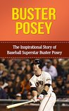 Buster Posey: The Inspirational Story of Baseball Superstar Buster Posey (Buster Posey Unauthorized Biography, San Francisco Giants, Florida State University, MLB Books)