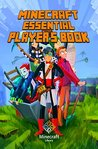 Minecraft: Essential Player's Book: All-In-One Minecraft Guide (for Beginners and Advanced) Essential Handbook