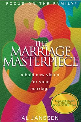 The Marriage Masterpiece: A Bold New Vision for Your Marriage