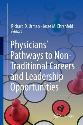 Physicians Pathways to Non-Traditional Careers and Leadership Opportunities