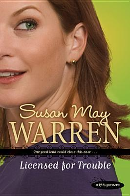 Licensed for Trouble by Susan May Warren