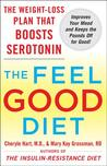 The Feel-Good Diet: The Weight-Loss Plan That Boosts Your Serotonin, Improves Your Mood, and Keeps the Pounds Off for Good