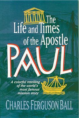 The Life and Times of the Apostle Paul