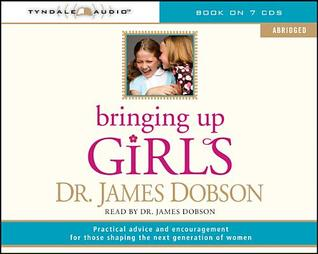 Bringing Up Girls by James C. Dobson