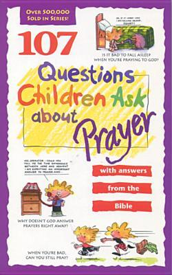 107 Questions Children Ask about Prayer