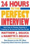 24 Hours to the Perfect Interview  by Matthew J. DeLuca