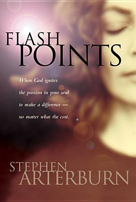Flashpoints: Igniting the Hidden Passions of Your Soul