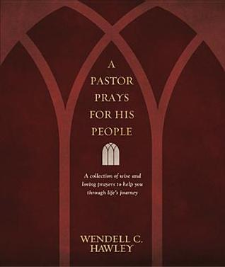 A Pastor Prays For His People by Wendell C. Hawley