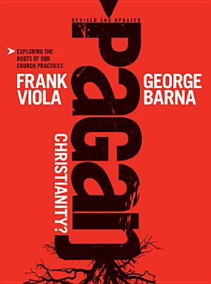 Pagan Christianity by Frank Viola