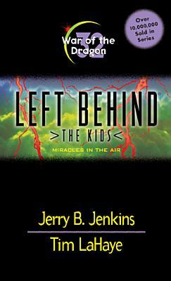 War of the Dragon: Miracles in the Air (Left Behind: The Kids, #32)