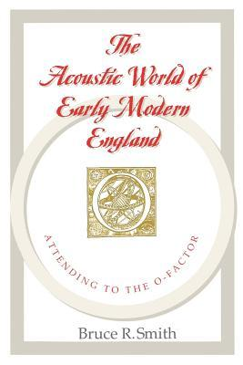 The Acoustic World of Early Modern England by Bruce R. Smith