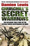 Churchill's Secret Warriors: The Explosive True Story of The Special Forces Desperadoes of WWII