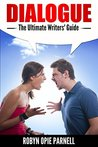 Dialogue - The Ultimate Writers' Guide