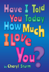 Have I Told You Today How Much I Love You?
