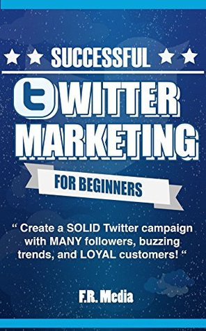 TWITTER MARKETING SUCCESSFULLY FOR BEGINNERS: (FREE CONTENT) Create a SOLID Twitter campaign with MANY followers, buzzing trends, and LOYAL customers! ... Facebook, Facebook Marketing, Youtube,)