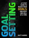 Goal Setting: A 7 Step Guide to Reach Your Goals and Have One Hell of a Time