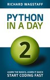 Python In A Day 2: Learn the Basics, Learn it Quick, Start Coding Fast (In A Day Books Book 4)