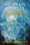 Heaven and Hell Unveiled: Updates from the World of Spirit.