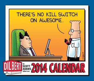 Dilbert 2014 Day-to-Day Calendar: There's No Kill Switch on Awesome.