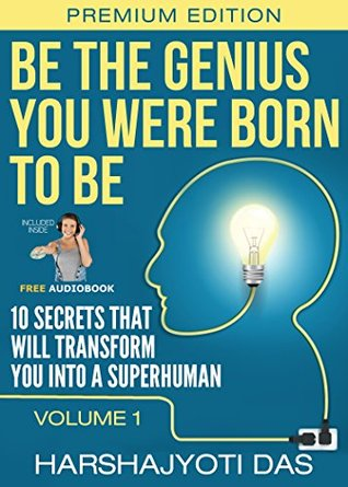 Be The Genius You Were Born To Be: 10 Secrets That Will Transform You Into A Superhuman