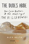 The Dudes Abide: The Coen Brothers and the Making of The Big Lebowski (Kindle Single)