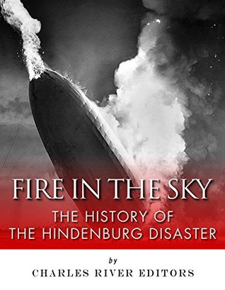 Fire in the Sky: The History of the Hindenburg Disaster