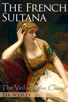 The French Sultana (The Veil and the Crown, #2)