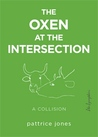 The Oxen at the Intersection: A Collision (or, Bill and Lou Must Die: A Real-Life Murder Mystery from the Green Mountains of Vermont)